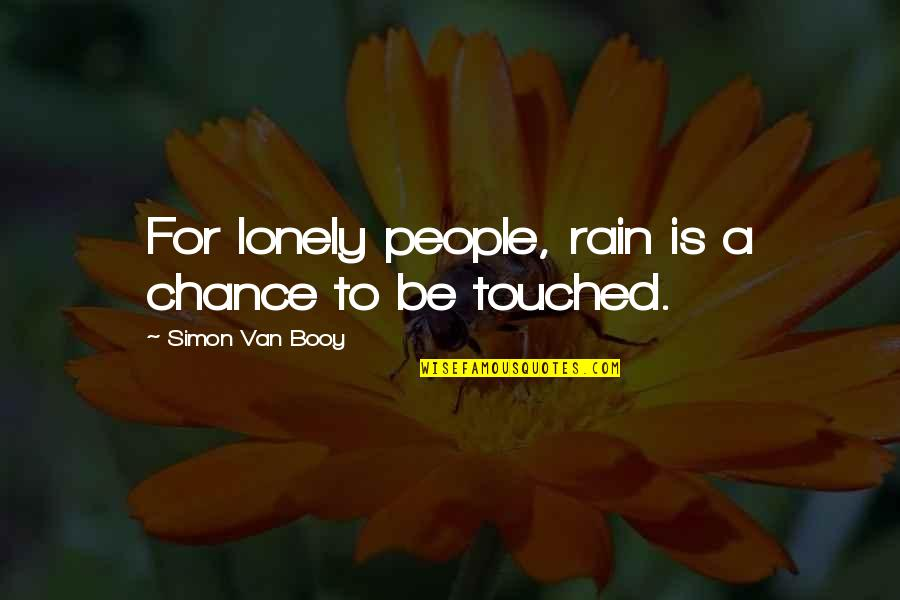 Van Booy Quotes By Simon Van Booy: For lonely people, rain is a chance to