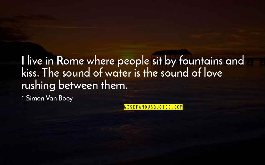 Van Booy Quotes By Simon Van Booy: I live in Rome where people sit by
