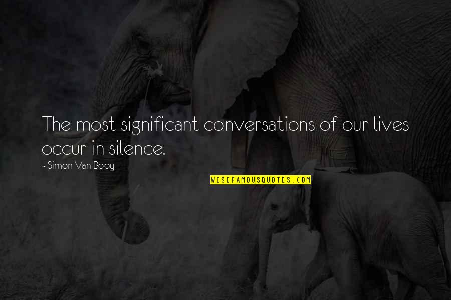 Van Booy Quotes By Simon Van Booy: The most significant conversations of our lives occur