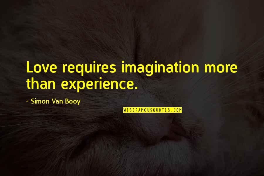Van Booy Quotes By Simon Van Booy: Love requires imagination more than experience.