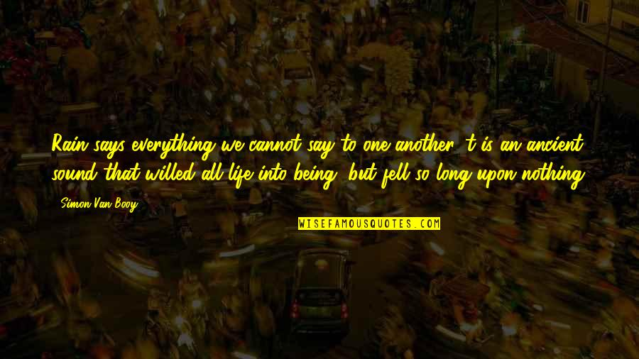 Van Booy Quotes By Simon Van Booy: Rain says everything we cannot say to one