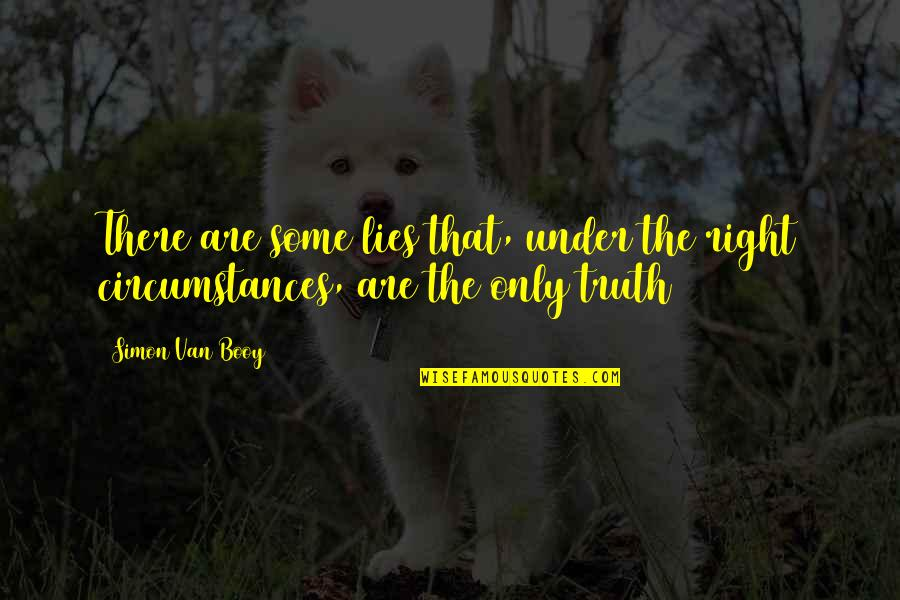 Van Booy Quotes By Simon Van Booy: There are some lies that, under the right