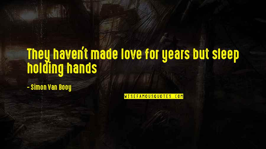 Van Booy Quotes By Simon Van Booy: They haven't made love for years but sleep
