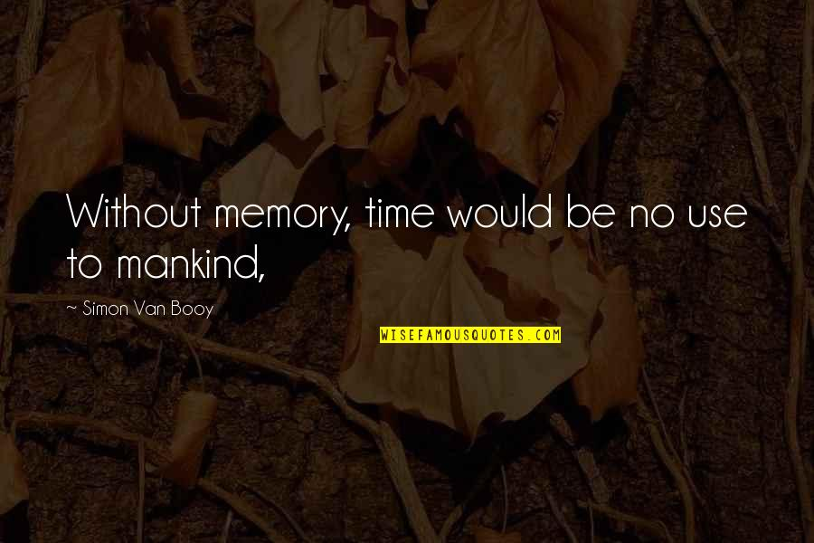 Van Booy Quotes By Simon Van Booy: Without memory, time would be no use to