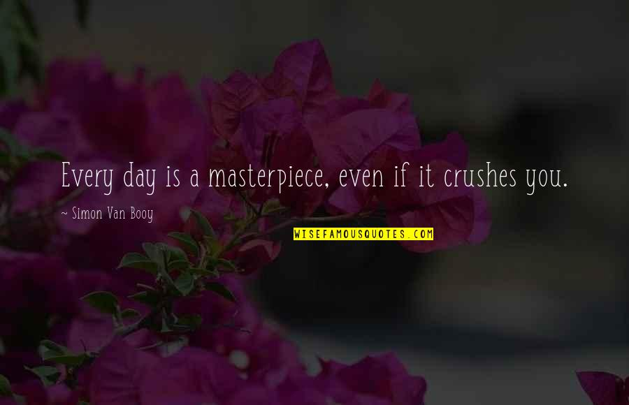 Van Booy Quotes By Simon Van Booy: Every day is a masterpiece, even if it
