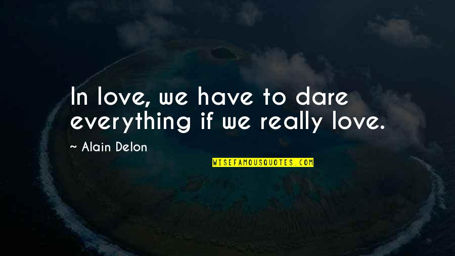 Van Wilder 1 Quotes By Alain Delon: In love, we have to dare everything if