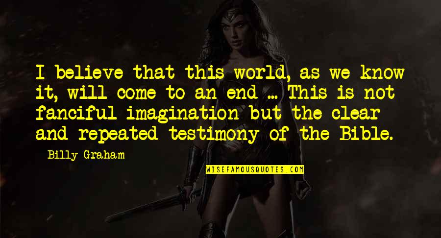 Van Wilder 1 Quotes By Billy Graham: I believe that this world, as we know