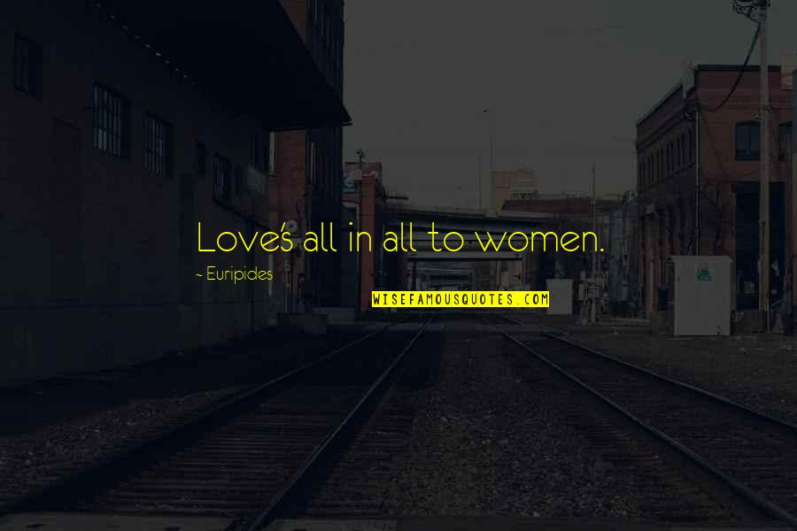 Van Wilder 1 Quotes By Euripides: Love's all in all to women.