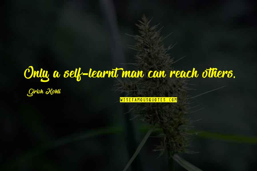 Van Wilder 1 Quotes By Girish Kohli: Only a self-learnt man can reach others.