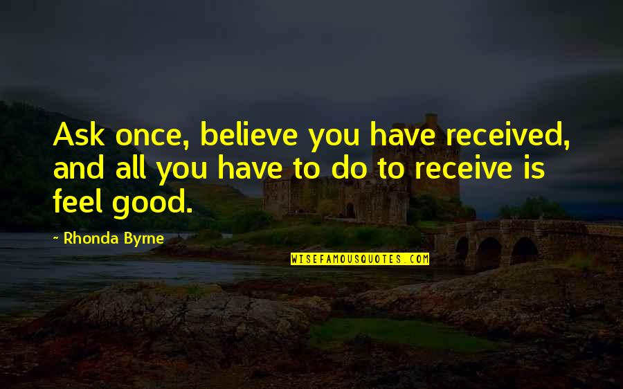 Van Wilder 1 Quotes By Rhonda Byrne: Ask once, believe you have received, and all