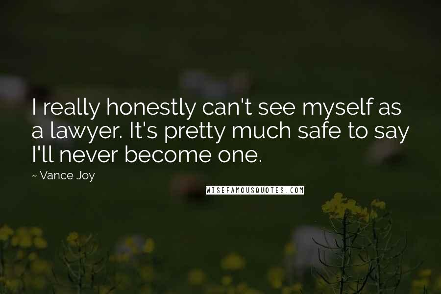 Vance Joy quotes: I really honestly can't see myself as a lawyer. It's pretty much safe to say I'll never become one.