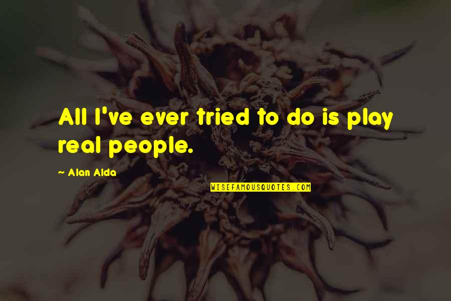 Vandal Hearts Quotes By Alan Alda: All I've ever tried to do is play
