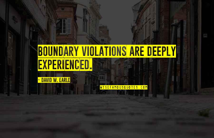 Vandal Hearts Quotes By David W. Earle: Boundary violations are deeply experienced.