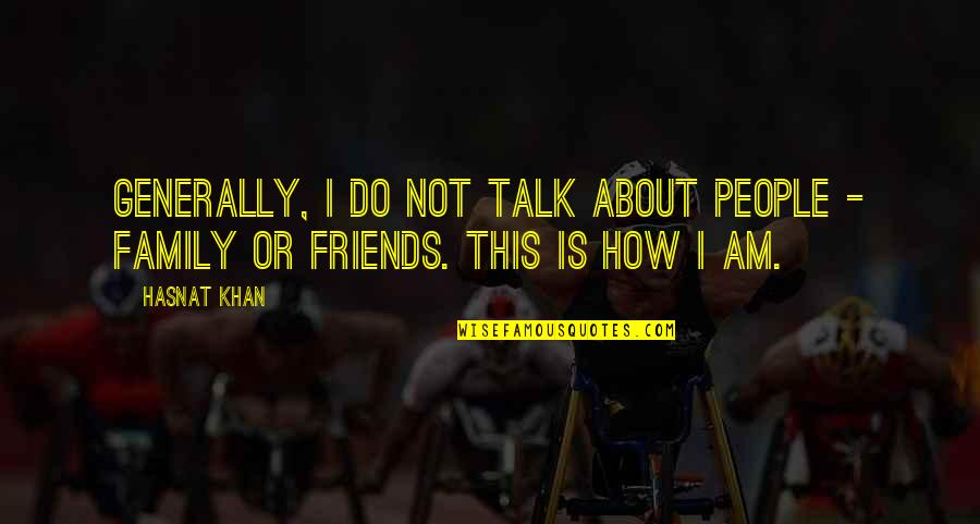 Vandal Hearts Quotes By Hasnat Khan: Generally, I do not talk about people -