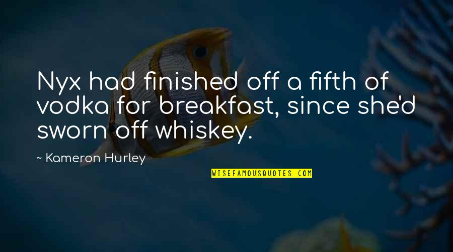 Vandal Hearts Quotes By Kameron Hurley: Nyx had finished off a fifth of vodka