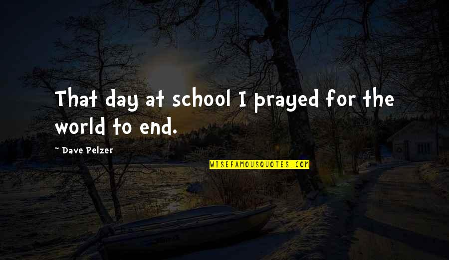 Vandalia Quotes By Dave Pelzer: That day at school I prayed for the