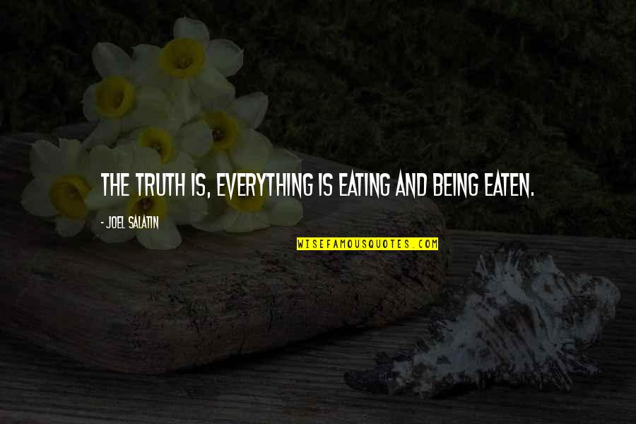 Vandalia Quotes By Joel Salatin: The truth is, everything is eating and being