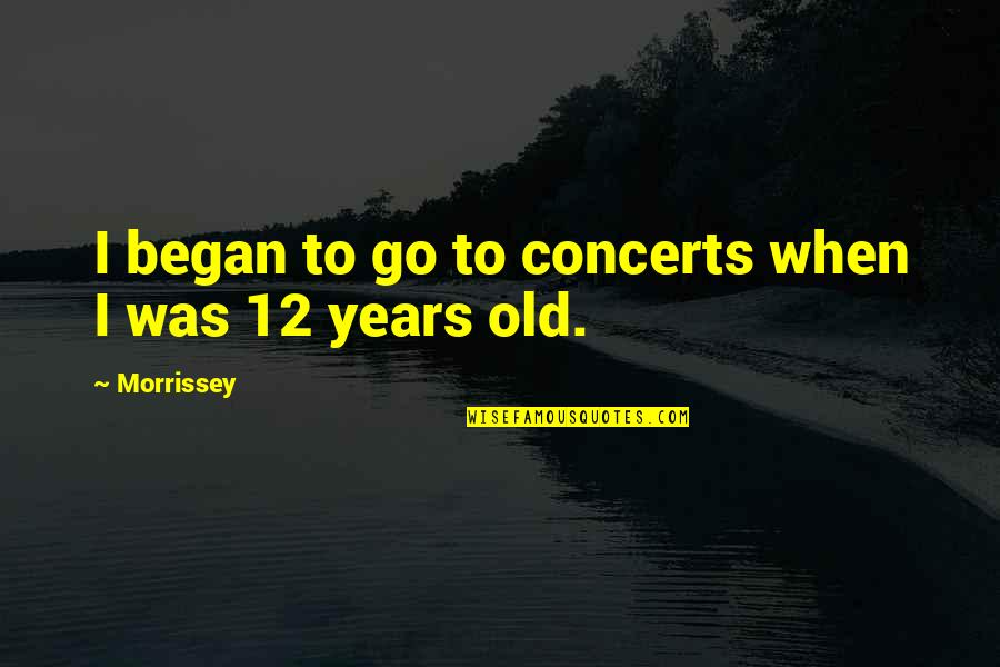 Vandalia Quotes By Morrissey: I began to go to concerts when I