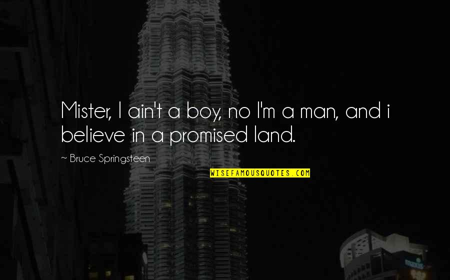 Vandemar Quotes By Bruce Springsteen: Mister, I ain't a boy, no I'm a