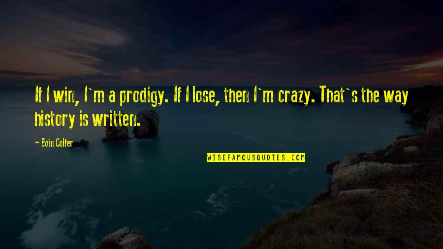 Vandemar Quotes By Eoin Colfer: If I win, I'm a prodigy. If I