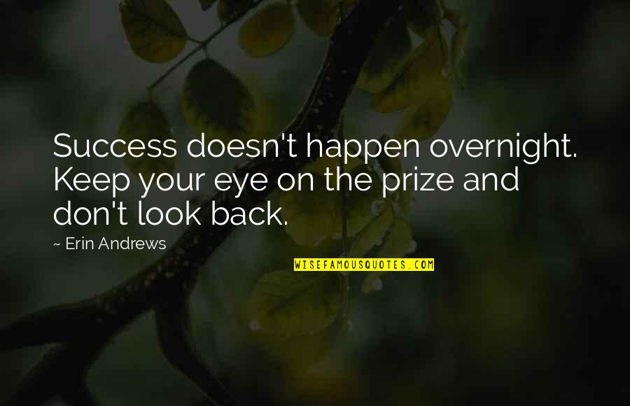 Vandemar Quotes By Erin Andrews: Success doesn't happen overnight. Keep your eye on