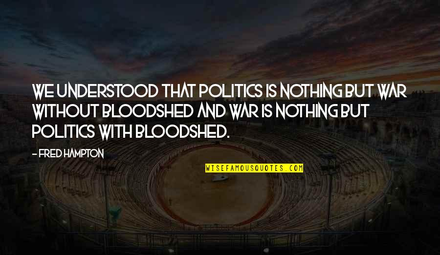 Vandemar Quotes By Fred Hampton: We understood that politics is nothing but war