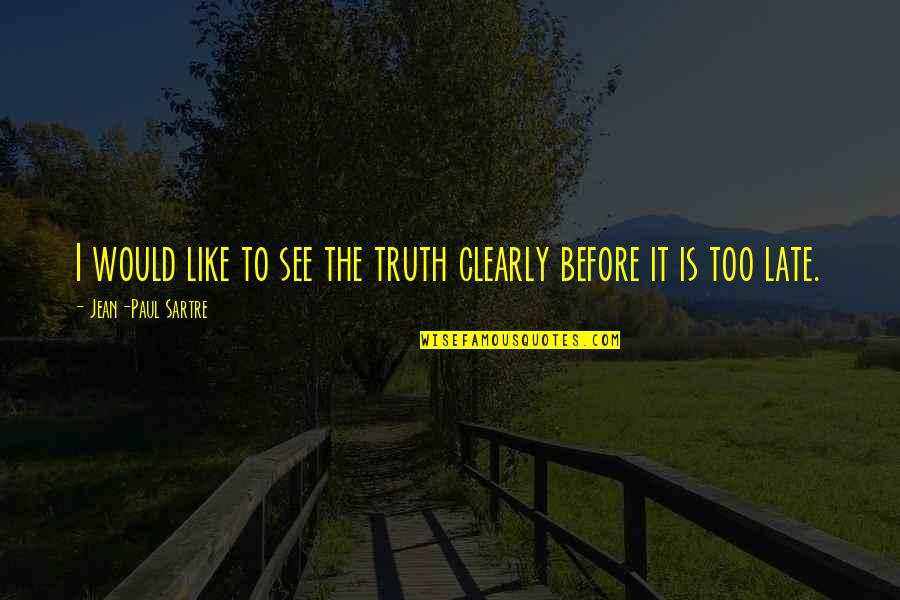 Vandemar Quotes By Jean-Paul Sartre: I would like to see the truth clearly