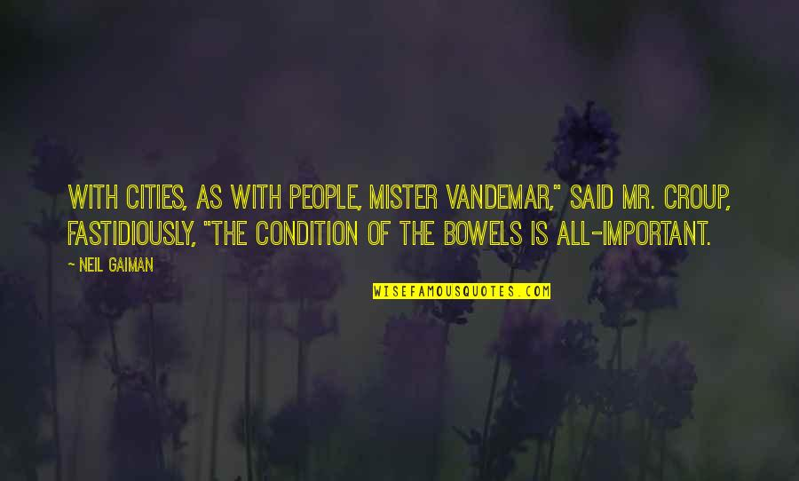 """Vandemar Quotes By Neil Gaiman: With cities, as with people, Mister Vandemar,"""" said"""