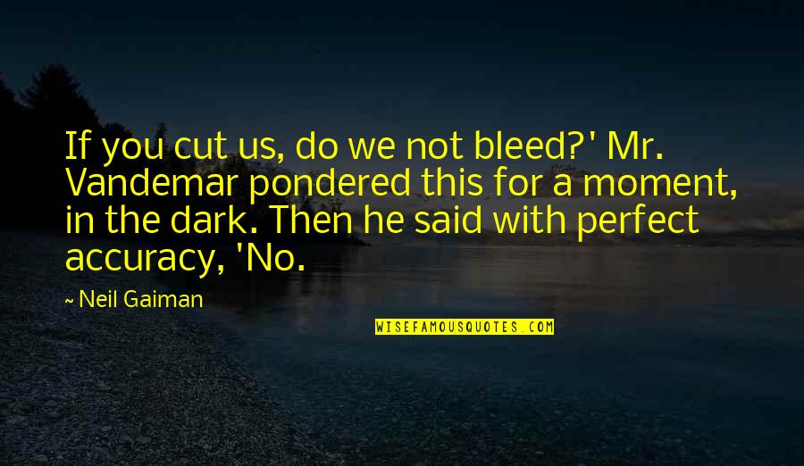 Vandemar Quotes By Neil Gaiman: If you cut us, do we not bleed?'