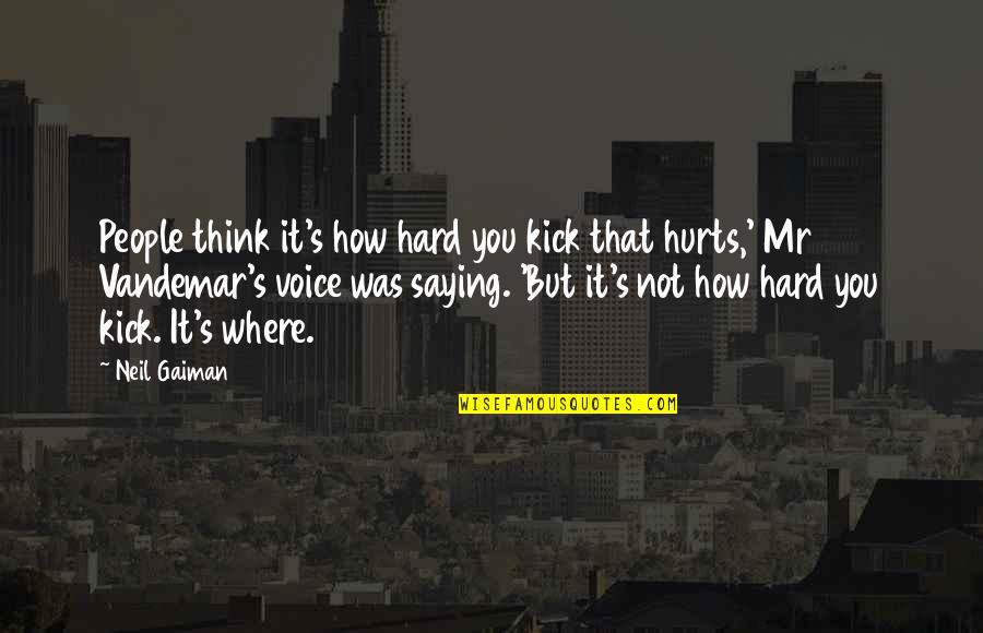 Vandemar Quotes By Neil Gaiman: People think it's how hard you kick that