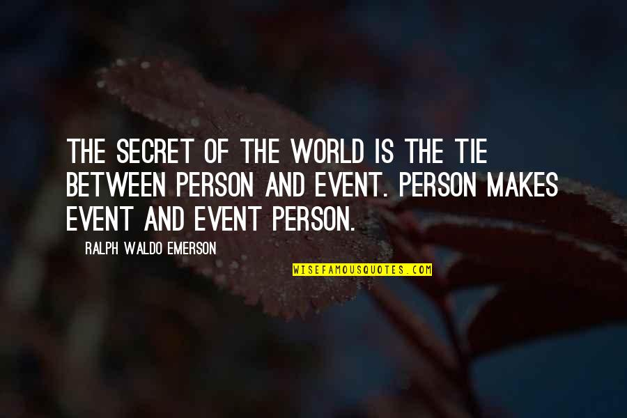Vandemar Quotes By Ralph Waldo Emerson: The secret of the world is the tie