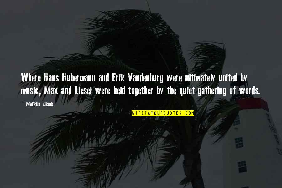 Vandenburg Quotes By Markus Zusak: Where Hans Hubermann and Erik Vandenburg were ultimately