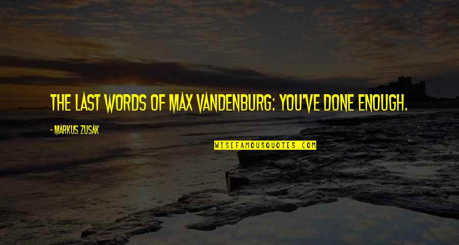 Vandenburg Quotes By Markus Zusak: THE LAST WORDS OF MAX VANDENBURG: You've done