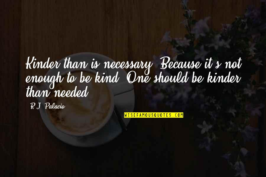 Vandenburg Quotes By R.J. Palacio: Kinder than is necessary. Because it's not enough