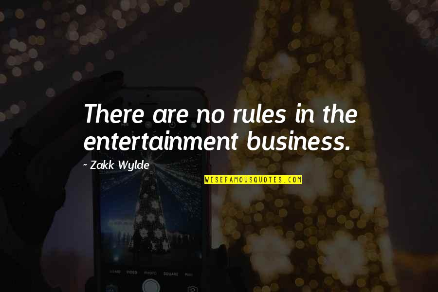 Vandenburg Quotes By Zakk Wylde: There are no rules in the entertainment business.