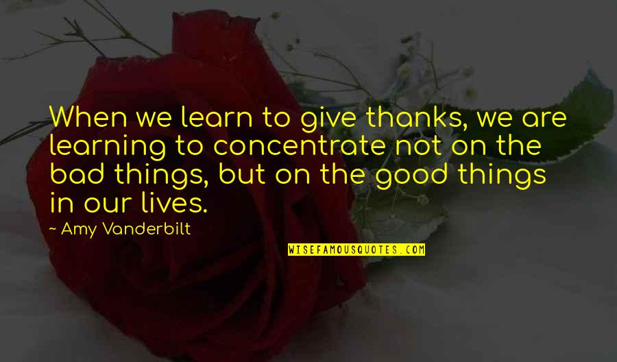 Vanderbilt Quotes By Amy Vanderbilt: When we learn to give thanks, we are