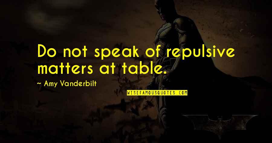 Vanderbilt Quotes By Amy Vanderbilt: Do not speak of repulsive matters at table.