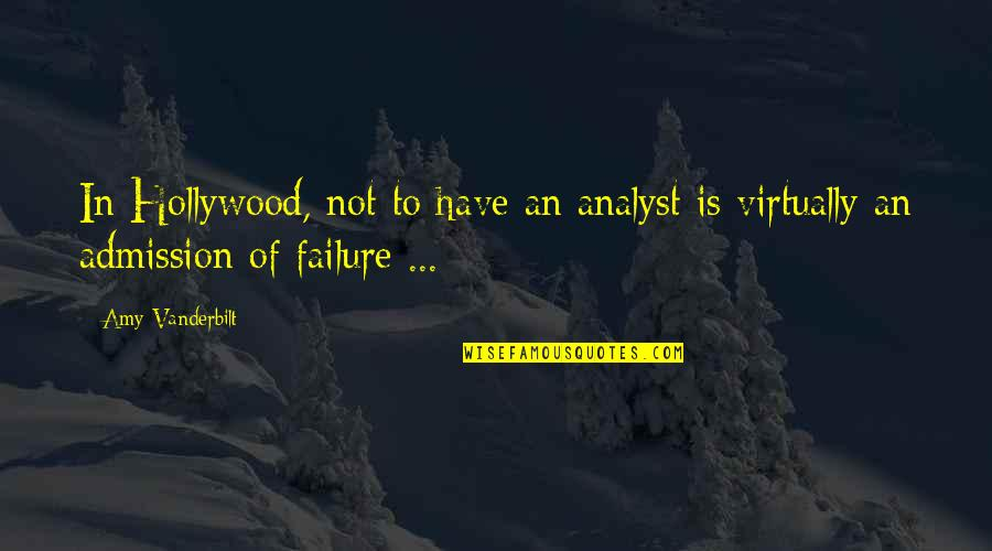 Vanderbilt Quotes By Amy Vanderbilt: In Hollywood, not to have an analyst is