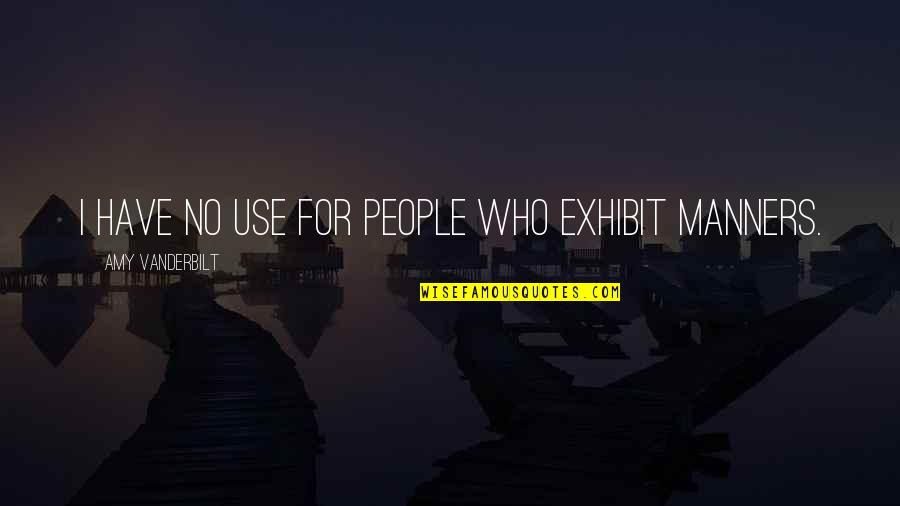 Vanderbilt Quotes By Amy Vanderbilt: I have no use for people who exhibit
