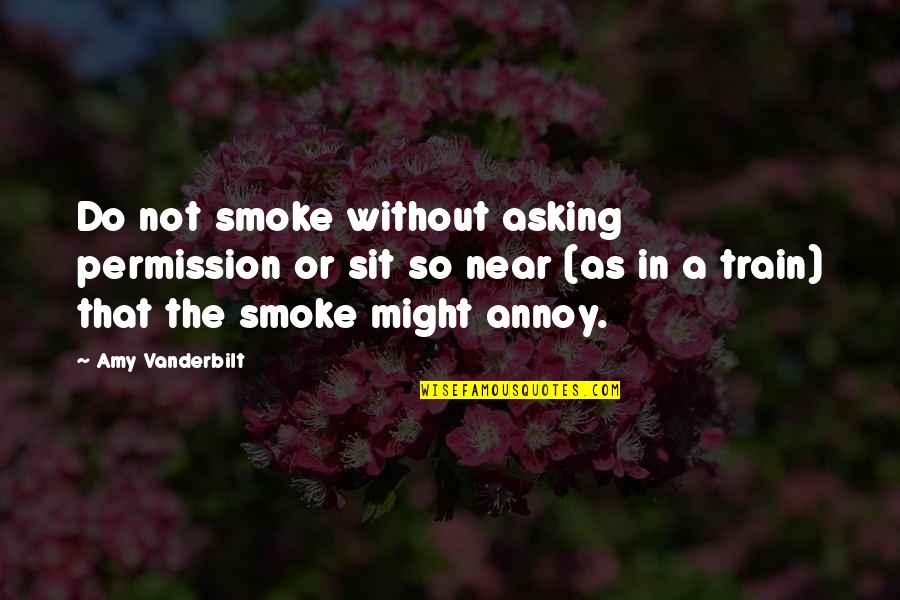 Vanderbilt Quotes By Amy Vanderbilt: Do not smoke without asking permission or sit