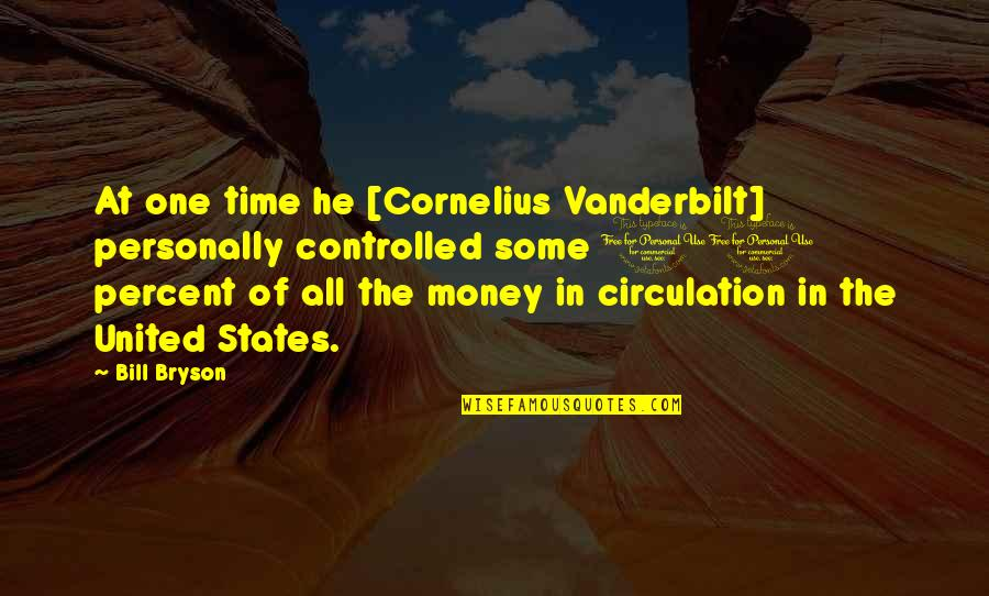 Vanderbilt Quotes By Bill Bryson: At one time he [Cornelius Vanderbilt] personally controlled