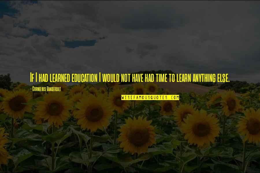 Vanderbilt Quotes By Cornelius Vanderbilt: If I had learned education I would not