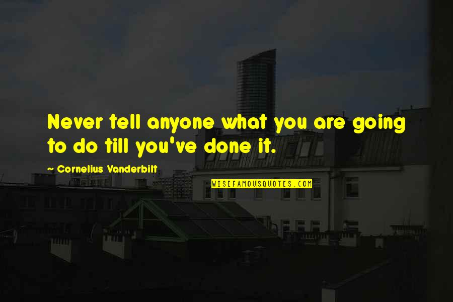 Vanderbilt Quotes By Cornelius Vanderbilt: Never tell anyone what you are going to