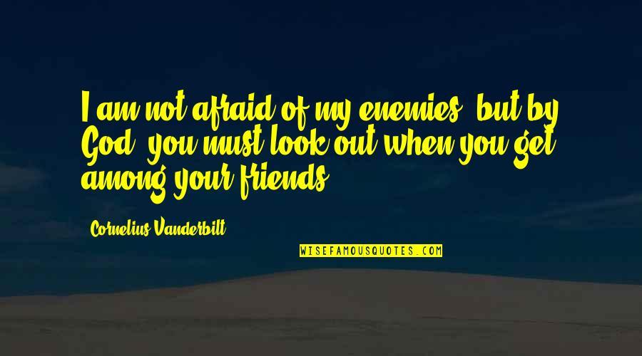 Vanderbilt Quotes By Cornelius Vanderbilt: I am not afraid of my enemies, but