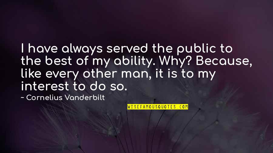 Vanderbilt Quotes By Cornelius Vanderbilt: I have always served the public to the