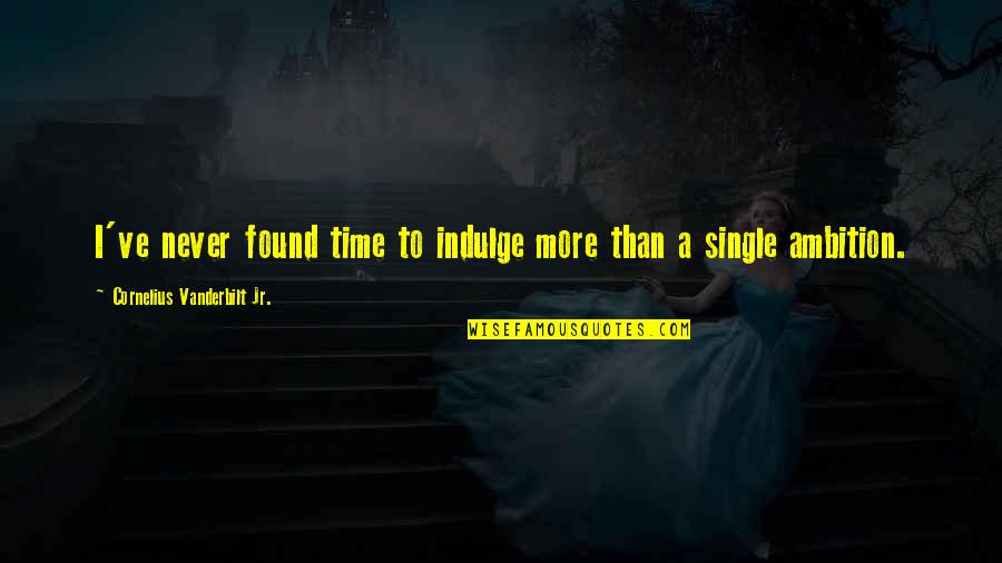 Vanderbilt Quotes By Cornelius Vanderbilt Jr.: I've never found time to indulge more than