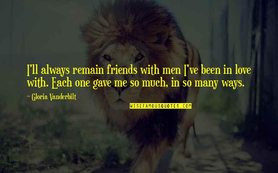 Vanderbilt Quotes By Gloria Vanderbilt: I'll always remain friends with men I've been