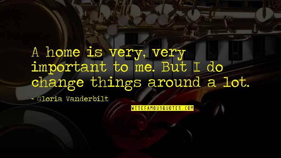 Vanderbilt Quotes By Gloria Vanderbilt: A home is very, very important to me.