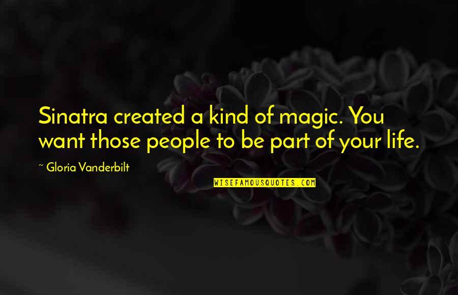 Vanderbilt Quotes By Gloria Vanderbilt: Sinatra created a kind of magic. You want