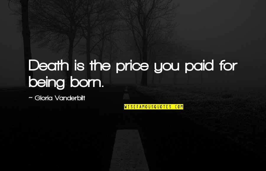 Vanderbilt Quotes By Gloria Vanderbilt: Death is the price you paid for being
